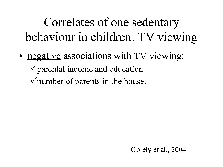 Correlates of one sedentary behaviour in children: TV viewing • negative associations with TV