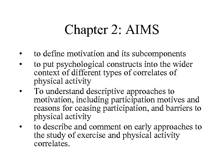 Chapter 2: AIMS • • to define motivation and its subcomponents to put psychological