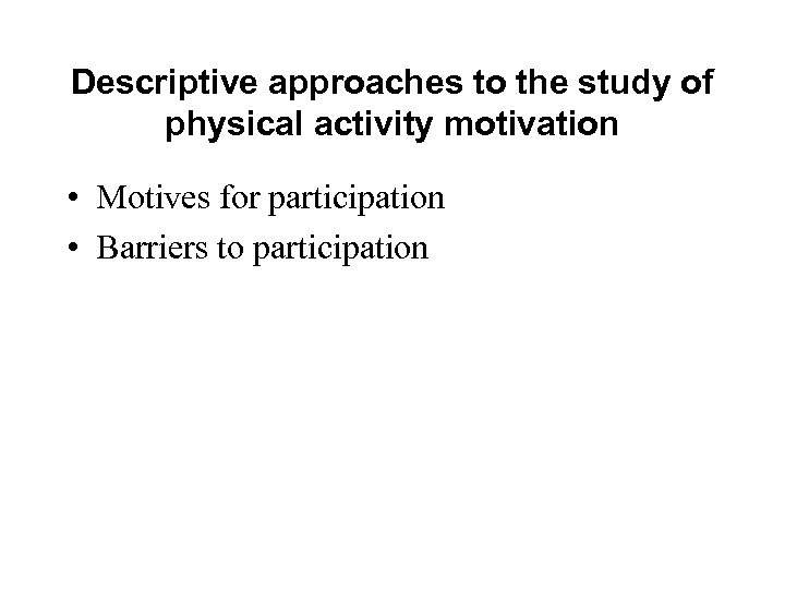 Descriptive approaches to the study of physical activity motivation • Motives for participation •