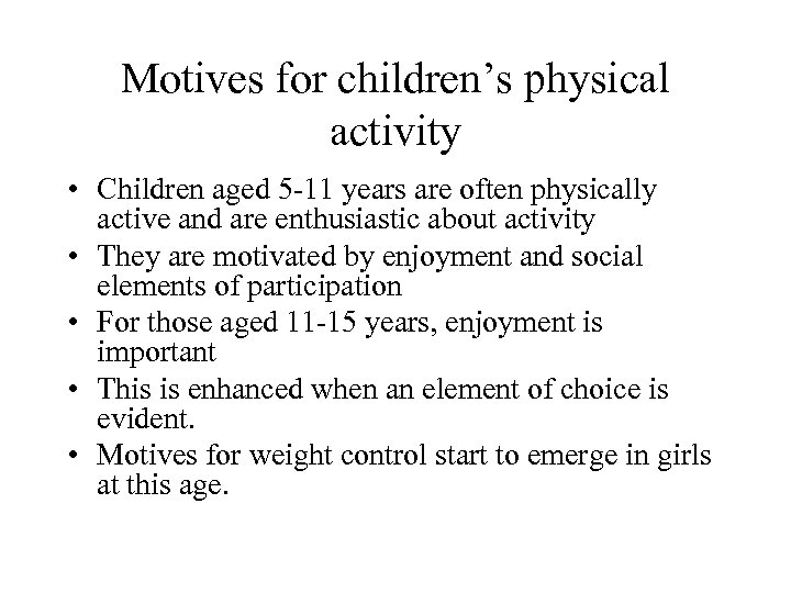Motives for children's physical activity • Children aged 5 -11 years are often physically