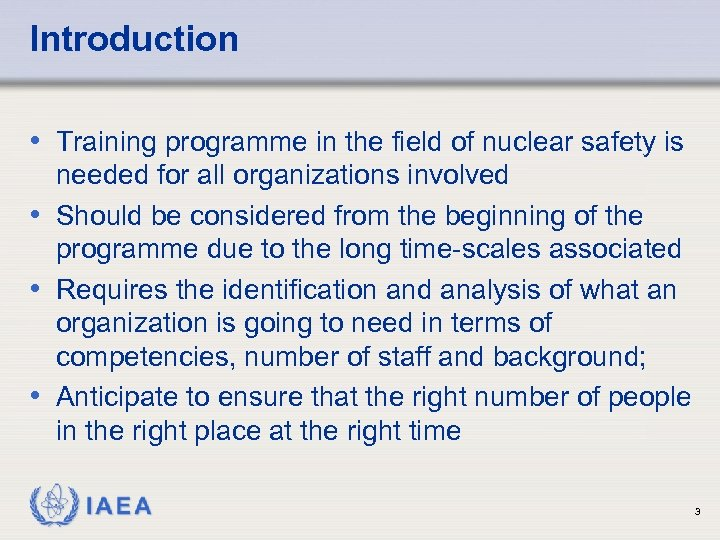 Introduction • Training programme in the field of nuclear safety is needed for all
