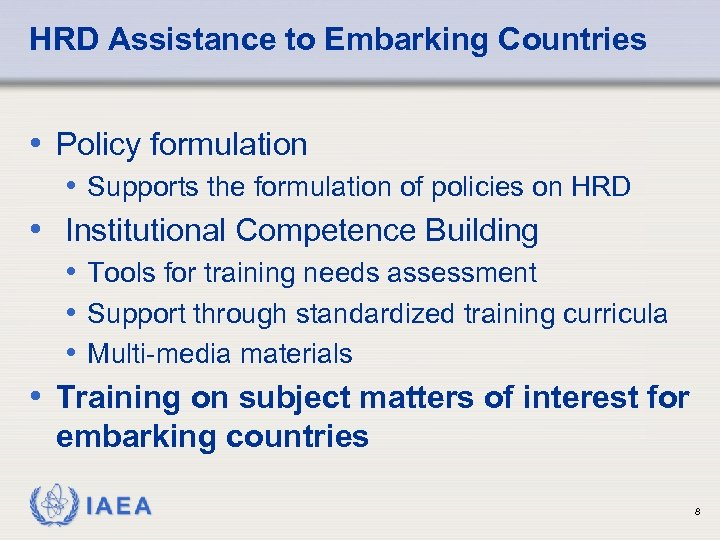 HRD Assistance to Embarking Countries • Policy formulation • Supports the formulation of policies
