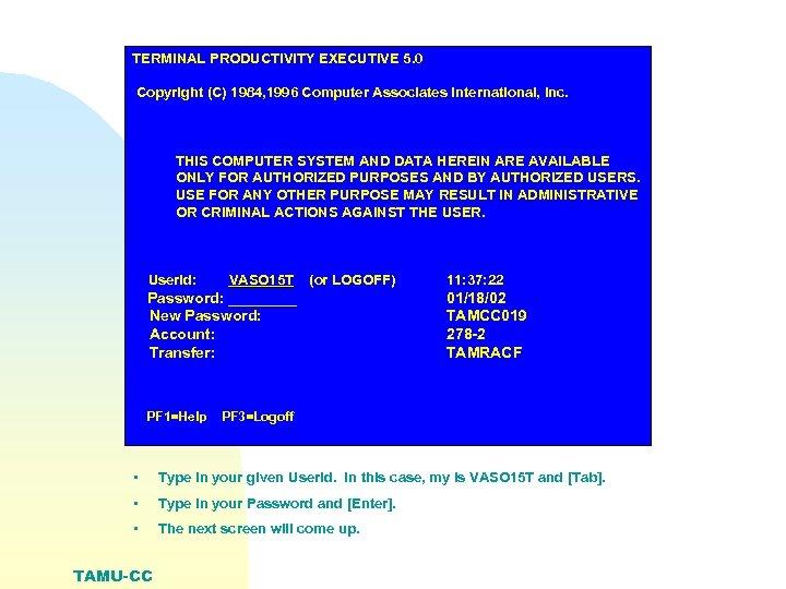 TERMINAL PRODUCTIVITY EXECUTIVE 5. 0 Copyright (C) 1984, 1996 Computer Associates International, Inc. THIS