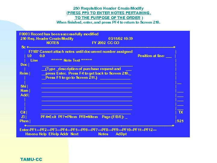 250 Requisition Header Create/Modify (PRESS PF 9 TO ENTER NOTES PERTAINING. TO THE PURPOSE