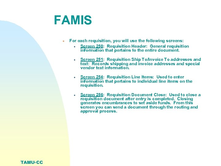 FAMIS n For each requisition, you will use the following screens: · Screen 250: