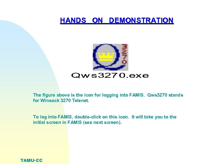 HANDS ON DEMONSTRATION The figure above is the icon for logging into FAMIS. Qws