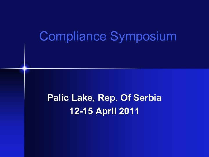 Compliance Symposium Palic Lake, Rep. Of Serbia 12 -15 April 2011