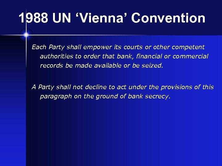 1988 UN 'Vienna' Convention Each Party shall empower its courts or other competent authorities