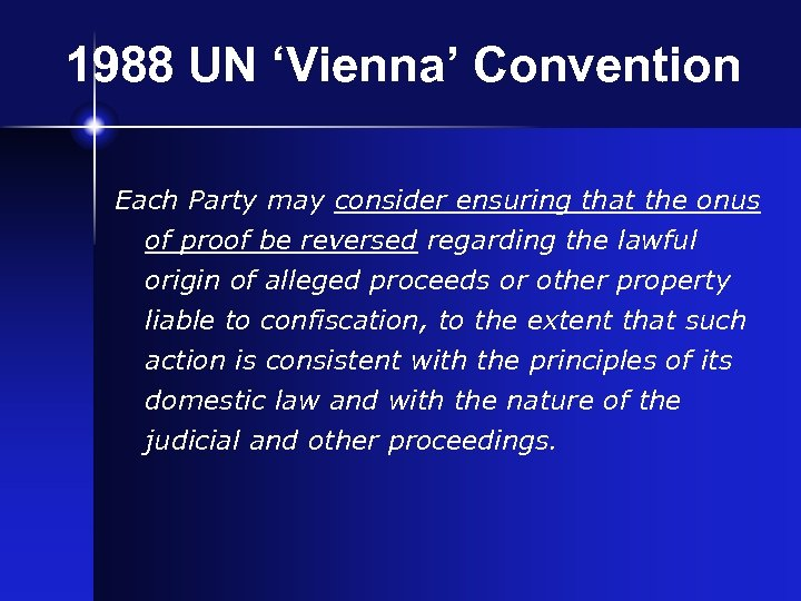 1988 UN 'Vienna' Convention Each Party may consider ensuring that the onus of proof