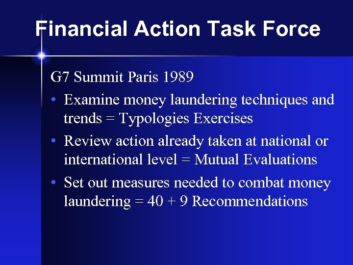 Financial Action Task Force G 7 Summit Paris 1989 • Examine money laundering techniques