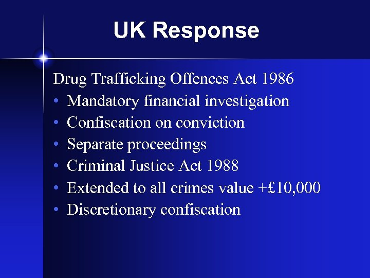 UK Response Drug Trafficking Offences Act 1986 • Mandatory financial investigation • Confiscation on