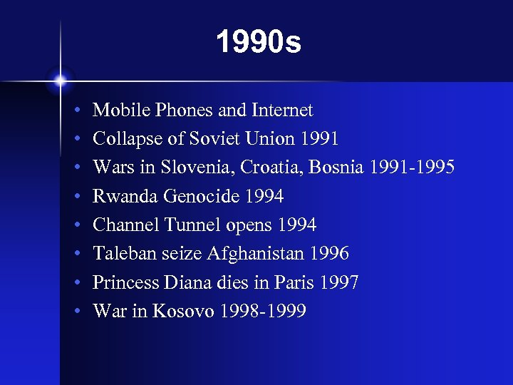 1990 s • • Mobile Phones and Internet Collapse of Soviet Union 1991 Wars