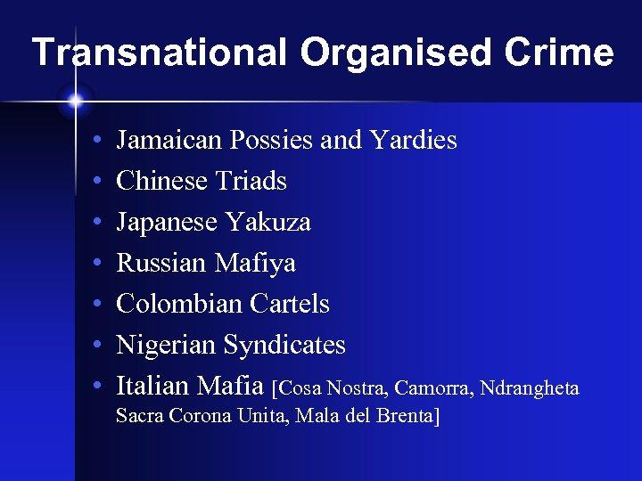 Transnational Organised Crime • • Jamaican Possies and Yardies Chinese Triads Japanese Yakuza Russian