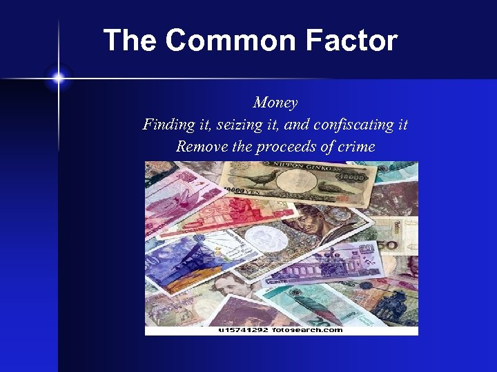 The Common Factor Money Finding it, seizing it, and confiscating it Remove the proceeds
