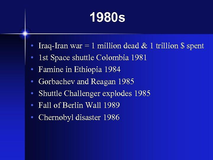 1980 s • • Iraq-Iran war = 1 million dead & 1 trillion $