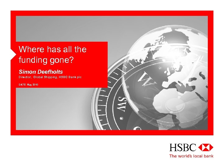 Where has all the funding gone? Simon Deefholts Director, Global Shipping, HSBC Bank plc