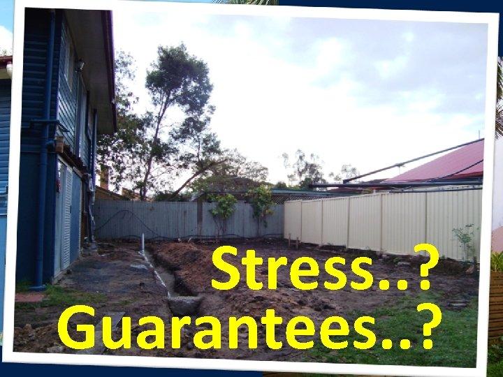 Stress. . ? Guarantees. . ?