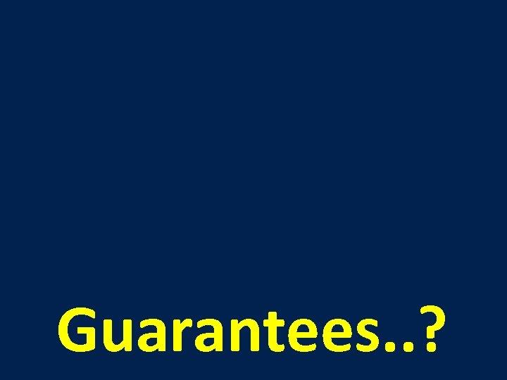 Guarantees. . ?