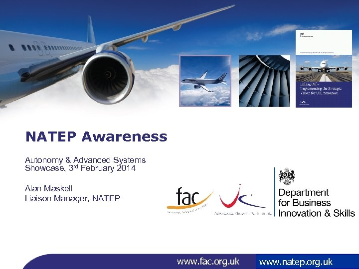 NATEP Awareness Autonomy & Advanced Systems Showcase, 3 rd February 2014 Alan Maskell Liaison