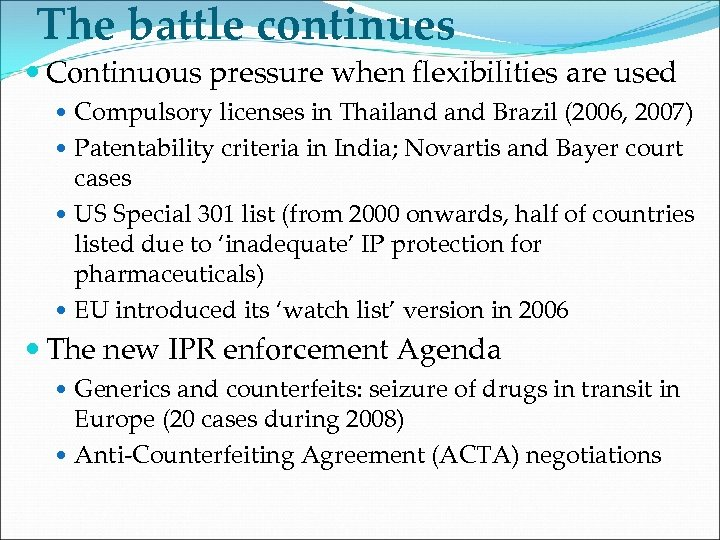 The battle continues Continuous pressure when flexibilities are used Compulsory licenses in Thailand Brazil