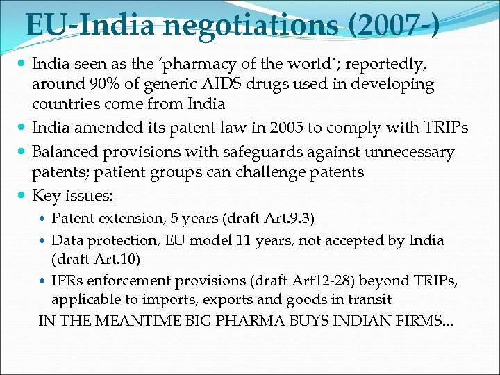 EU-India negotiations (2007 -) India seen as the 'pharmacy of the world'; reportedly, around