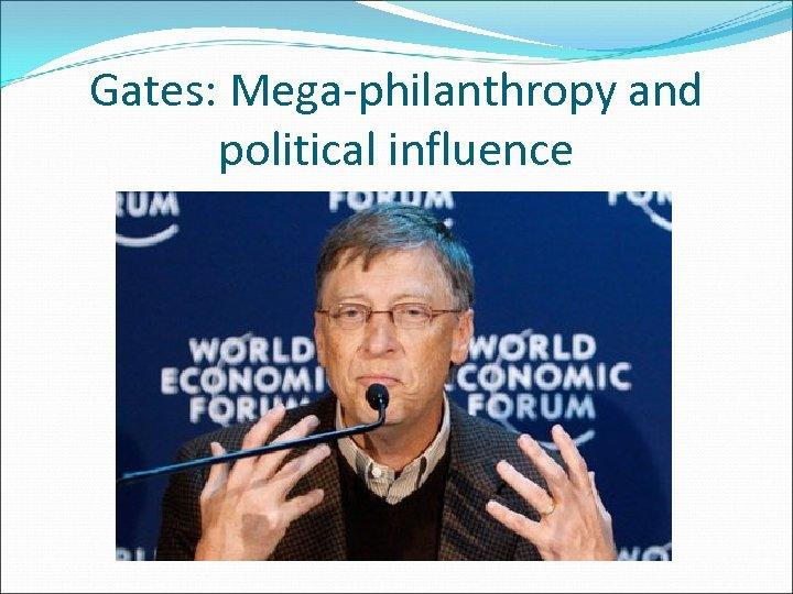 Gates: Mega-philanthropy and political influence