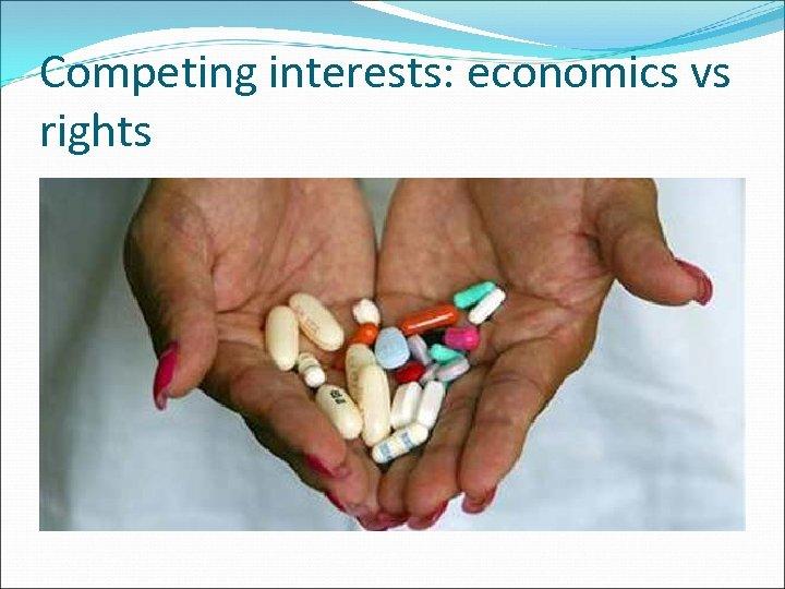 Competing interests: economics vs rights