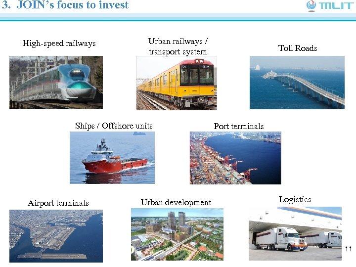 3. JOIN's focus to invest High-speed railways Urban railways / transport system Ships /