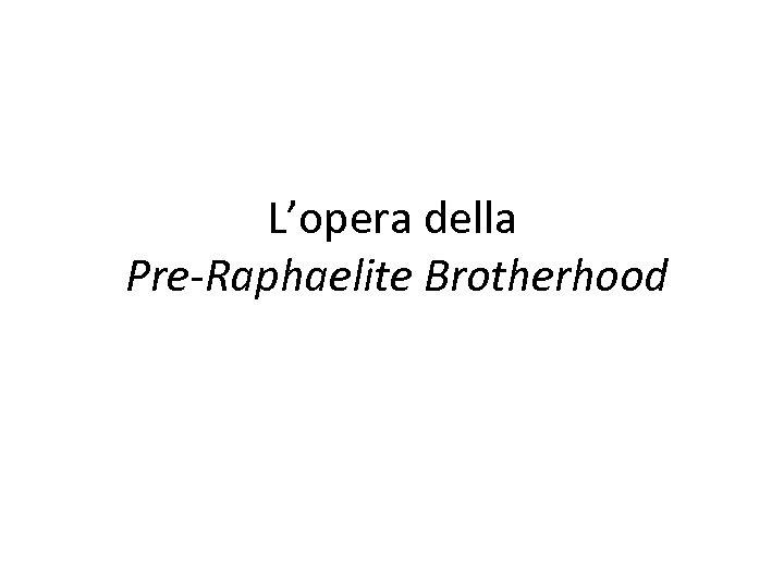 L'opera della Pre-Raphaelite Brotherhood