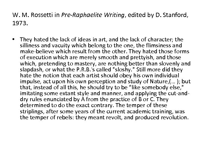 W. M. Rossetti in Pre-Raphaelite Writing, edited by D. Stanford, 1973. • They hated