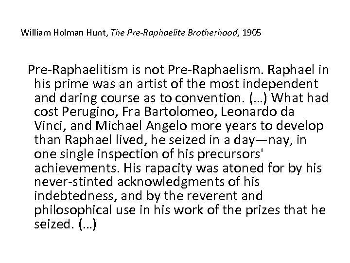 William Holman Hunt, The Pre-Raphaelite Brotherhood, 1905 Pre-Raphaelitism is not Pre-Raphaelism. Raphael in his