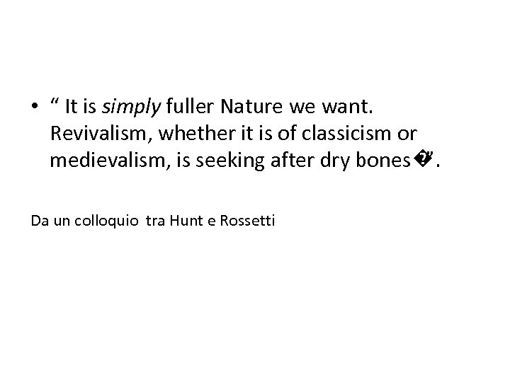 """• """" It is simply fuller Nature we want. Revivalism, whether it is"""