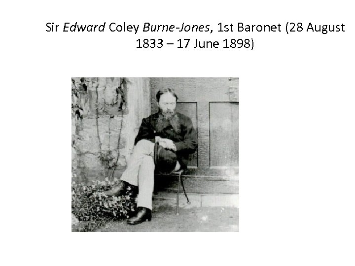 Sir Edward Coley Burne-Jones, 1 st Baronet (28 August 1833 – 17 June 1898)