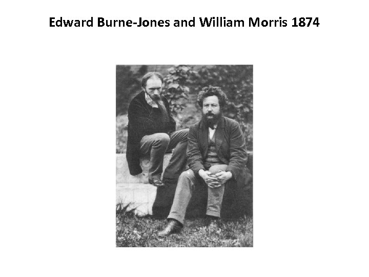 Edward Burne-Jones and William Morris 1874