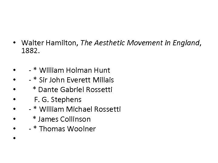 • Walter Hamilton, The Aesthetic Movement in England, 1882. • - * William