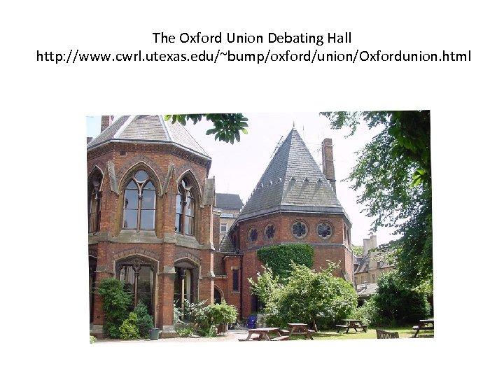 The Oxford Union Debating Hall http: //www. cwrl. utexas. edu/~bump/oxford/union/Oxfordunion. html