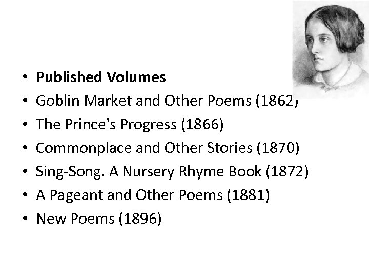 • • Published Volumes Goblin Market and Other Poems (1862) The Prince's Progress