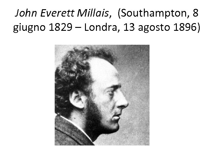John Everett Millais, (Southampton, 8 giugno 1829 – Londra, 13 agosto 1896)