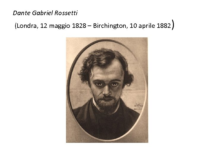 Dante Gabriel Rossetti (Londra, 12 maggio 1828 – Birchington, 10 aprile 1882 )