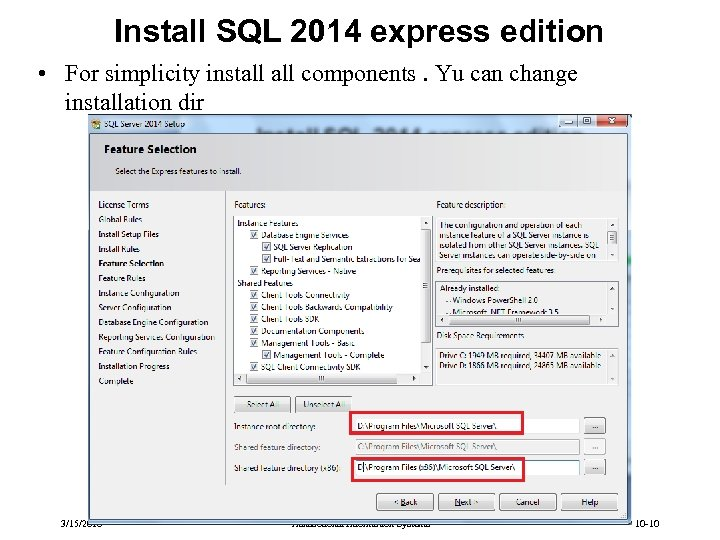 Install SQL 2014 express edition • For simplicity install components. Yu can change installation