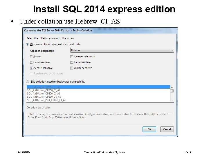 Install SQL 2014 express edition • Under collation use Hebrew_CI_AS 3/15/2018 Transactional Information Systems