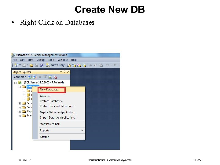 Create New DB • Right Click on Databases 3/15/2018 Transactional Information Systems 10 -27