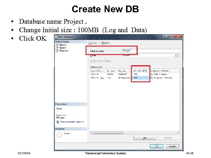 Create New DB • Database name Project. • Change Initial size : 100 MB