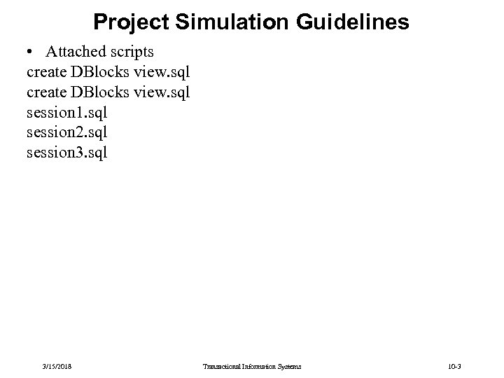 Project Simulation Guidelines • Attached scripts create DBlocks view. sql session 1. sql session