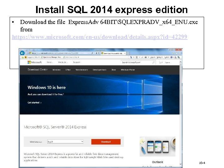 Install SQL 2014 express edition • Download the file Express. Adv 64 BITSQLEXPRADV_x 64_ENU.