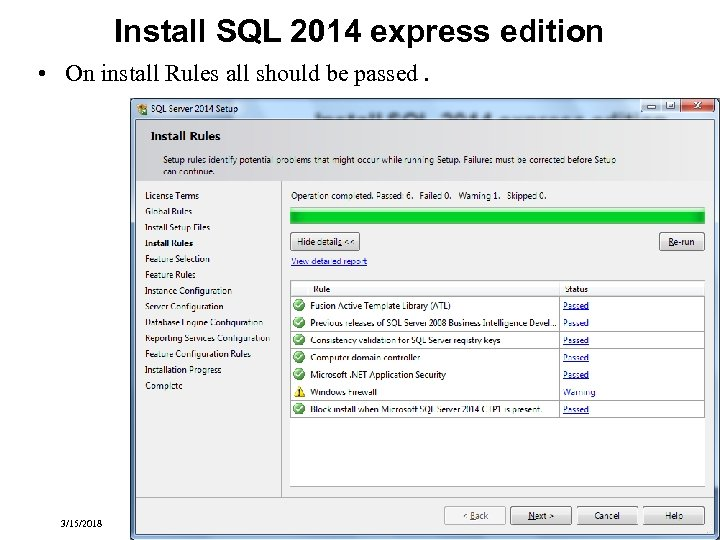 Install SQL 2014 express edition • On install Rules all should be passed. 3/15/2018