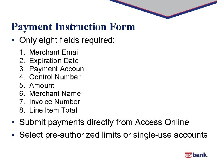 Payment Instruction Form § Only eight fields required: 1. 2. 3. 4. 5. 6.