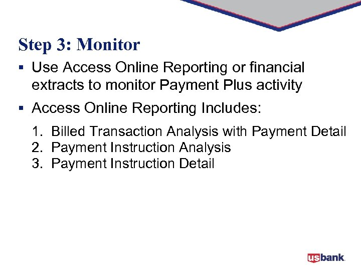 Step 3: Monitor § Use Access Online Reporting or financial extracts to monitor Payment