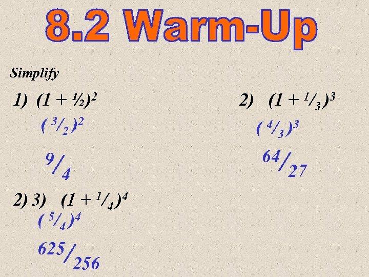 Simplify 1) (1 + ½)2 ( 3/2 )2 9/ 4 2) 3) (1 +