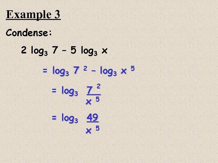 Example 3 Condense: 2 log 3 7 – 5 log 3 x = log